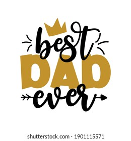 Best Dad Ever - Father's Day greeting lettering with crown. Good for textile print, poster, greeting card, and gifts design.