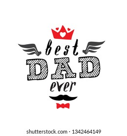 Best Dad Ever - t-shirt print. Happy father's day. Vector illustration.