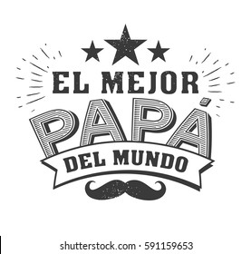 The best Dad in the World - World s best dad - spanish language. Happy fathers day - Feliz dia del Padre - quotes. Congratulation card, label, badge vector. Mustache, stars elements.