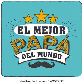 The best Dad in the World - World's best dad - spanish language. Happy fathers day - Feliz dia del Padre - quotes. Congratulation card, label, badge vector. Mustache, stars elements.