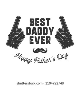 Best Daddy Ever T-shirt retro monochrome design. Happy Father s Day emblem for tees and mugs. Vintage hand drawn style. Funny gift for your dad or grandpa. Stock vector isolated on white.