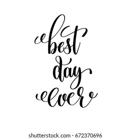 best day ever black and white hand lettering motivational and inspirational positive quote, handwritten postcard or poster typography element, calligraphy vector illustration