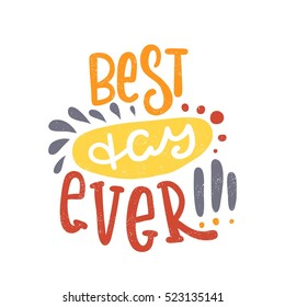 Best day ever. Bright multi-colored romantic letters. Modern and stylish hand drawn lettering. Quote. Hand-painted inscription. Motivational calligraphy poster, typography. Vintage.
