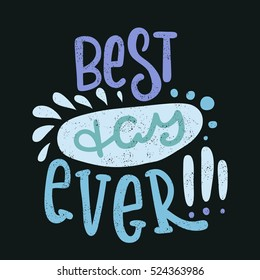 Best day ever. Bright multi-colored romantic letters. Modern and stylish hand drawn lettering. Quote. Hand-painted inscription. Motivational calligraphy poster, typography. Vintage blue colors.