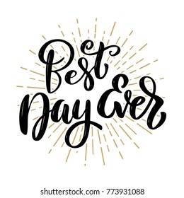 Best day ever. Hand drawn motivation lettering quote. Design element for poster, banner, greeting card. Vector illustration