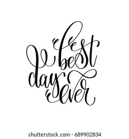best day ever - hand lettering inscription positive quote, perfect to overlay photography wedding, birthday or great day of your life, calligraphy vector illustration
