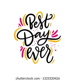 Best Day Ever phrase. Hand drawn vector lettering quote. Isolated on white background. Design for holiday greeting cards, logo, sticker, banner, poster, print.