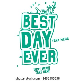 Best Day ever Typography style design illustration, Best day ever t shirt design - VECTOR