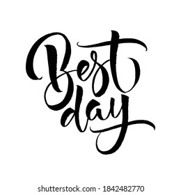 Best day. Hand drawn phrase for for your web design and print, banner template, social networks cover. Graphic design typography element.