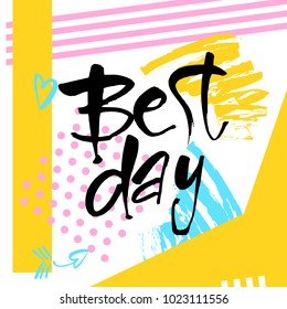 Best day. Typography for poster, invitation, greeting card, flyer, banner, postcard or t-shirt. Motivation lettering, inscription, calligraphy design. Text background. Vector illustration.