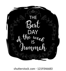 The best day of the week is Jummah. Islamic quotes.