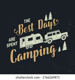 The best days are spent camping. Vector illustration. Concept for shirt, logo, print, stamp or tee. Vintage typography design with camping trailer and forest silhouette. Outdoor adventure quote