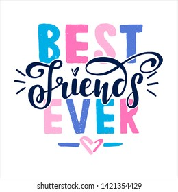Best Friends Ever. Positive inspirational quote. Handwritten lettering. Vector illustration for greeting card, poster and banner template. Happy Friendship Day.