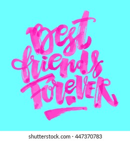 Best friends forever. Lettering motivation poster. Ink artistic modern brush calligraphy print. Handdrawn trendy design for a logo, greeting cards, invitations, banners, t-shirts.