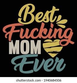 Best fucking mom ever, typography lettering design, printing for t shirt, banner, poster, mug etc