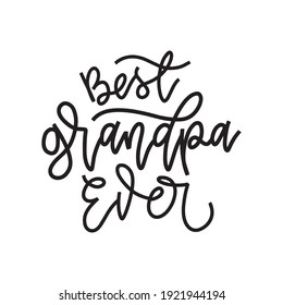 Best Grandpa Ever typography poster with handwritten lettering. Vector illustration sign for father Day.