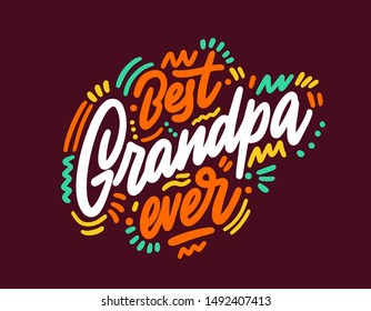 """""""Best grandpa ever"""" vector calligraphic text. Hand drawn lettering for greeting card, prints and posters. Congrats inspiration typographic inscription, lettering design"""
