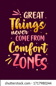 Best Inspirational Motivation Quotes, Great Things Never Come From Comfort Zones Poster Design Concept