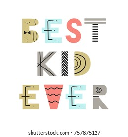 Best kid ever - fun nursery poster with lettering in scandinavian style. Vector illustration.