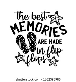 The best memories are made in flip flops. Summer vacation vector file.