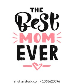 The Best Mom Ever calligraphy poster. Beautiful vector illustration for greeting card and banner template. Happy Mothers Day