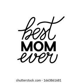 Best Mom Ever hand lettering isolated on white. Mothers day celebration typography poster. Easy to edit vector template for banner, greeting card, flyer, postcard, party invitation.