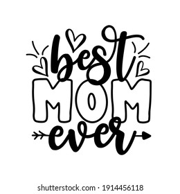 Best Mom Ever - Inspirational text. Calligraphy illustration isolated on white background. Typography for Mother's Day , badges, postcard, t-shirt, prints.