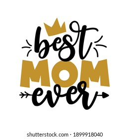 Best Mom Ever - Mother's Day greeting lettering with crown. Good for textile print, poster, greeting card, and gifts design.