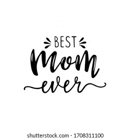 Best Mom Ever typography poster with hand written lettering. Vector illustration sign for Mother Day.