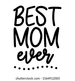 Best Mom Ever vector file saying. Family design. Mothers day decor. Isolated on transparent background.