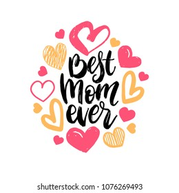 Best Mom Ever, vector hand lettering. Happy Mother's Day calligraphy illustration with drawn hearts for greeting card, festival poster etc.