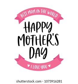 Best Mom In The World. Happy Mother's Day. I Love You Vector Typography Background for Greeting Cards, Poster, Flyers, Promotion, Scrapbooking