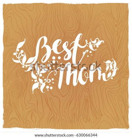 Best Mom Design Lettering Hand Draw Wood Texture Stock Vector