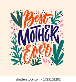 Best mother ever - hand drawn illustration for mother s day. Vector concept with flowers on pink background and colorful letters. Hand draw calligraphy vector illustration with graphic floral elements