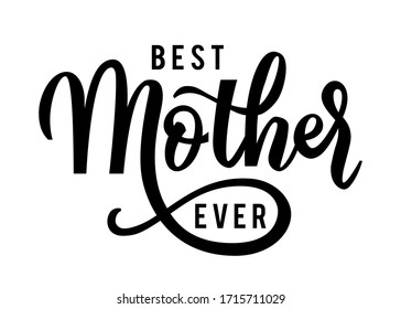Best mother ever. Best mother ever handwritten quote. Handmade calligraphy vector illustration. Mother's day card