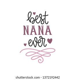 Best Nana ever - Mother's Day Hand Lettered - Handwritten Quote/Saying
