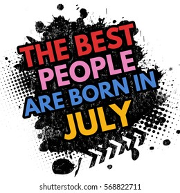 The best people are born in July on black ink splatter background, vector illustration