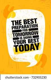 The Best Preparation For Tomorrow Is Doing Your Best Today. Inspiring Creative Motivation Quote Poster Template. Vector Typography Banner Design Concept On Grunge Texture Rough Background