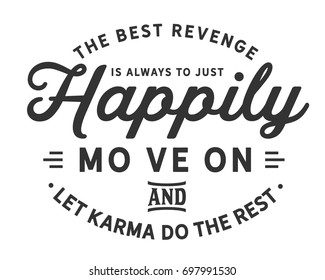 The best revenge is always to just happily move on and let karma do the rest.