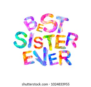 Best sister ever. Vector triangular colorful letters on white background