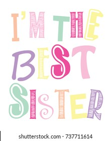 66879b903 I'm the Best Sister Typography Slogan for T-shirt and apparels tee graphic