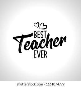 Best Teacher ever - black typography design. Good for clothes, gift sets, photos or motivation posters.