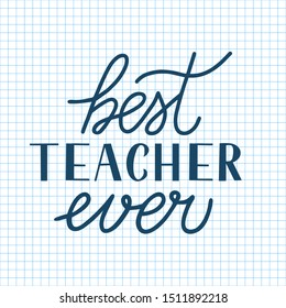 Best Teacher Ever calligraphy hand lettering on cell paper background. Checkered page of exercise book. Vector template Teacher's Day greeting card, for typography poster, banner, flyer, postcard.
