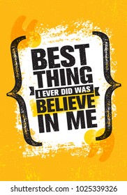 Best Thing I Ever Did Was Believe In Me. Inspiring Creative Motivation Quote Poster Template. Vector Typography Banner Design Concept On Grunge Texture Rough Background