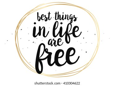 Best things in life are free inspirational, wisdom inscription. Greeting card with calligraphy. Hand drawn lettering quote design. Photo overlay. Typography for  poster or clothing design. Vector.