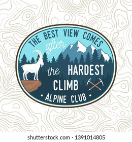 The best view comes after the hardest climb. Vector illustration. Alpine club patch. Vintage typography design with ice axe, rock climbing Goat and mountain silhouette. Outdoors adventure emblem.