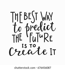 Best way to predict future create it quote lettering. Calligraphy inspiration graphic design typography element. Hand written postcard. Cute simple vector sign.