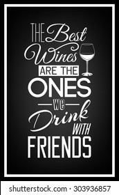 The best wines are the ones we drink with friends - Quote Typographical Background. Vector EPS8 illustration.