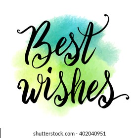 Best wishes hand drawn lettering quote on splash watercolor background. Typography design element template. Vector illustration