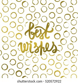 Best wishes-calligraphy print. Gold lettering. Trendy design. Greeting card, Lettering for banner, posters, prints, party decorations. Hand-drawn inscription.